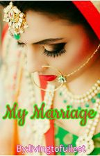 My marriage by livingtofullest