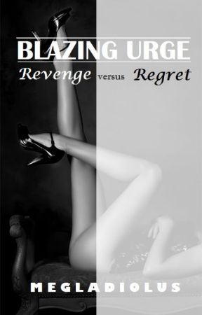 Blazing Urge: Revenge Versus Regret Book 2 by megladiolus