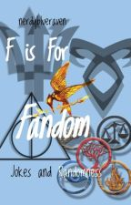 ✔️ F is for Fandom -Fandom Jokes and Randomness by etheraelblue