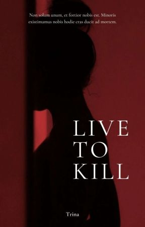 Live to Kill (ON HOLD) by Trina_K