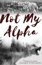 Not My Alpha (Completed) by mquistey