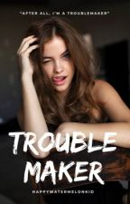 Trouble Maker  by HappyWatermelonKid