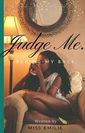 Behind my Back, Judge Me. by MissEmilie942