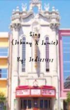 Sing (Johnny X Jamie) by JEDI271217