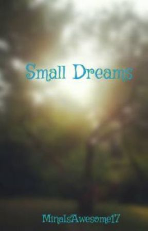 Small Dreams by MinaIsAwesome18