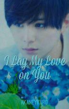 I Lay My Love on You by akaneykuro