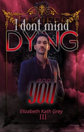 I don't mind dying for you  ➳| Lucifer Morningstar by elizabethkathgrey