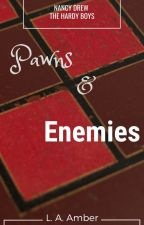 Pawns & Enemies: A Nancy Drew and The Hardy Boys Mystery by LAamber14