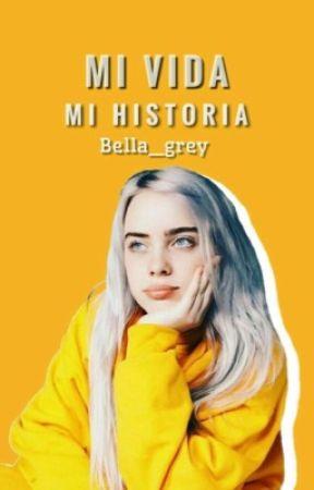 Mi vida... Mi historia by Bella_Grey