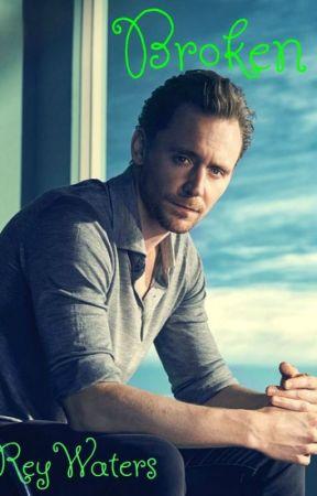 Broken {Tom Hiddleston Fanfic} by LadyHiddlesLoki