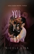 You, Me, Us (Book 3: Creek-Harbor)  ✓ by XxMiss_SummerxX