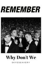Remember - Why Don't We by SkyeSeavery