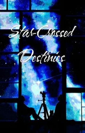 Star-Crossed Destinies by Otaku_AnEsexual