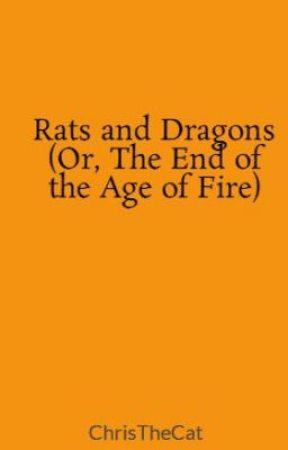 Rats and Dragons (Or, The End of the Age of Fire) by ChrisTheCat