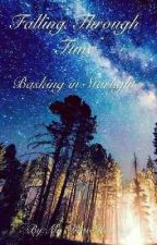 Falling Through Time: Basking in Starlight: Book Three by My-Dear-Hammy