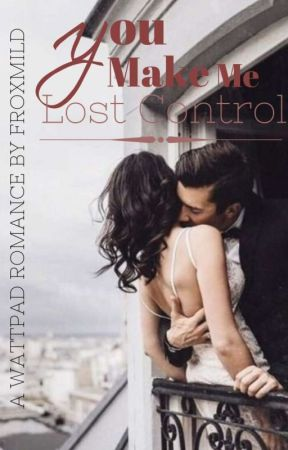 You Make Me Lost Control by Froxmil_D