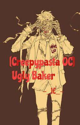 Đọc truyện [Creepypasta OC] Ugly Baker