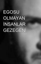 EGOSU OLMAYAN İNSANLAR GEZEGENİ by user02037540