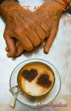 COFFEE AUR PYAR by alonelyidiot