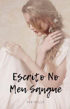 Escrito No Meu Sangue (COMPLETO) (EM REVISÃO) by Belle0412