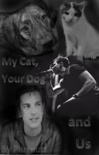 My Cat, Your Dog and Us - Natepat (ON HOLD) by Plugnuts