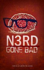 Nerd Gone Bad by neiliabrainz
