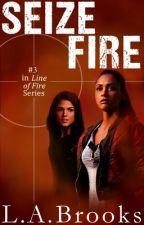 Seize Fire (Book #3) GirlXGirl by LBrooks23