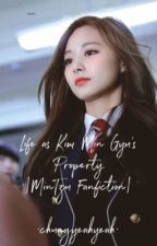 Life as Kim Min Gyu's Property |MinTzu Fanfiction| [COMPLETED]  by Chungyeahyeah