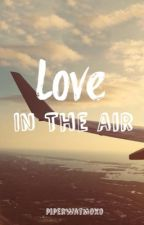Love In The Air | ✓ by piper_xo