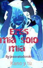 kano shuuya x tu Eres mia solo mia (Pausada ) by jessvatodoroki