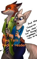 A Tale of Two Tails: Nick Wilde x Reader by Iris_the_RainWing