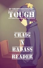 Tough - Craig x Badass Reader (South Park FanFiction) [COMPLETED] by girlwhoknowsstuff