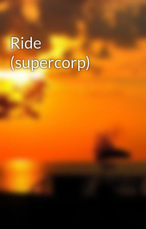 Ride (supercorp) by anonymous8853