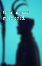 Un miau para mi soledad. by queenlaufeyson123