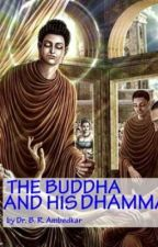THE BUDDHA AND HIS DHAMMA by IshanVarade