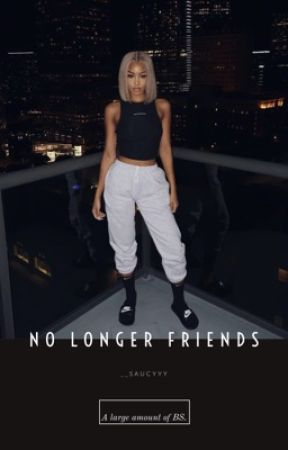 No Longer Friends by _saucyyy