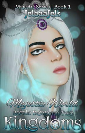 Majestic World: Battle Between Two Kingdoms (Completed) by JelaaaJels