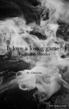Is love a losing game? (English) ft. Shawn Mendes by chloexsm