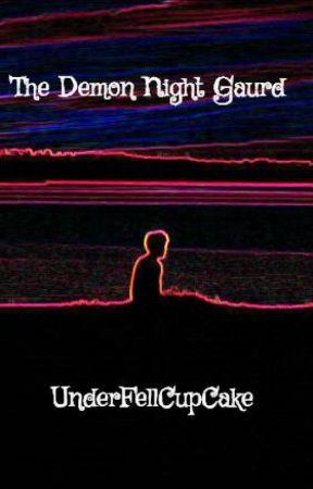 The Demon Night Guard by UnderFellCupCake