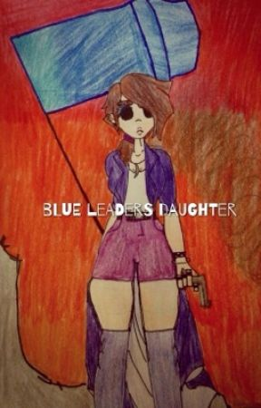 Blue Leader's Daughter (Tomtord X Reader) by Cinnamon-Dreamer