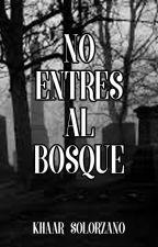 No Entres Al Bosque. by KhaarSolorzano