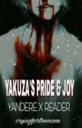 YAKUZA'S PRIDE & JOY  [Yandere x reader] by cryingforthemoon