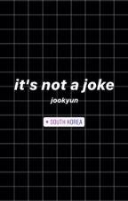 it's not a joke    jookyun by namjukiyo