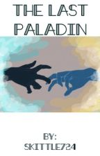 The last paladin by skittle724