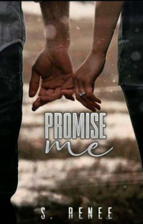Promise Me ( Completed ) Needs Edited! by 8Renee