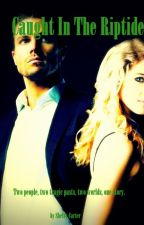 Caught In The Riptide (an Olicity fanfiction) by vamp_coffee_gyrl23
