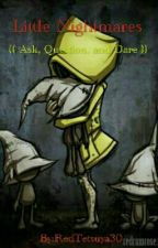 Little Nightmares (( Ask, Question, and Dare ))  by RedTetsuya30