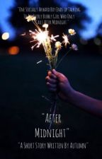 After Midnight ✔️ by APrettyNerd