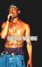 Ball Or Nothing • Z.Ball by -drizzy