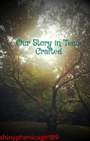 Our Story in Team Crafted by shinyphenioxgirl89